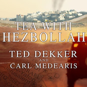 Tea with Hezbollah: Sitting at the Enemies Table, Our Journey Through the Middle East Audiobook, by Ted Dekker, Carl Medearis