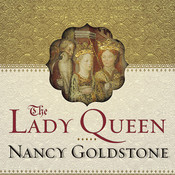 The Lady Queen: The Notorious Reign of Joanna I, Queen of Naples, Jerusalem, and Sicily, by Nancy Goldstone