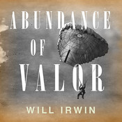 Abundance of Valor: Resistance, Survival, and Liberation: 1944-45 Audiobook, by Will Irwin