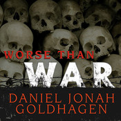 Worse Than War: Genocide, Eliminationism, and the Ongoing Assault on Humanity, by Daniel Jonah Goldhagen