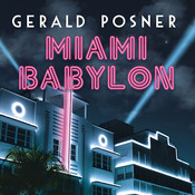 Miami Babylon: Crime, Wealth, and Power---A Dispatch from the Beach Audiobook, by Gerald Posner