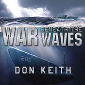 War beneath the Waves: A True Story of Courage and Leadership Aboard a World War II Submarine Audiobook, by Don Keith