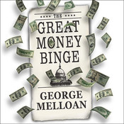 The Great Money Binge: Spending Our Way to Socialism Audiobook, by George Melloan