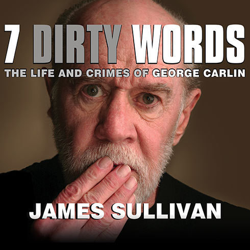 Printable Seven Dirty Words: The Life and Crimes of George Carlin Audiobook Cover Art