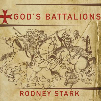 Gods Battalions: The Case for the Crusades Audiobook, by Rodney Stark