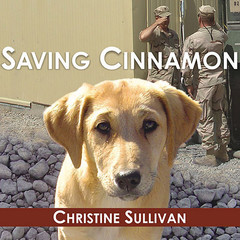 Saving Cinnamon: The Amazing True Story of a Missing Military Puppy and the Desperate Mission to Bring Her Home Audiobook, by Christine Sullivan