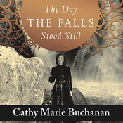 The Day the Falls Stood Still: A Novel, by Cathy Marie Buchanan