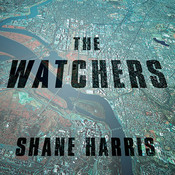 The Watchers: The Rise of Americas Surveillance State Audiobook, by Shane Harris