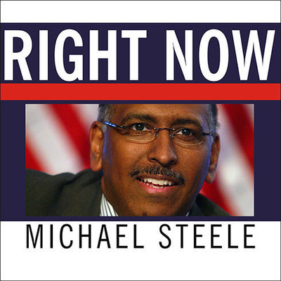Right Now: A 12-Step Program for Defeating the Obama Agenda Audiobook, by Michael Steele