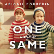 One and the Same: My Life as an Identical Twin and What I've Learned About Everyone's Struggle to Be Singular Audiobook, by Abigail Pogrebin