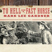To Hell on a Fast Horse: Billy the Kid, Pat Garrett, and the Epic Chase to Justice in the Old West Audiobook, by Mark Lee Gardner