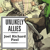 Unlikely Allies: How a Merchant, a Playwright, and a Spy Saved the American Revolution, by Joel Richard Paul