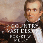 A Country of Vast Designs: James K. Polk, the Mexican War and the Conquest of the American Continent Audiobook, by Robert W. Merry