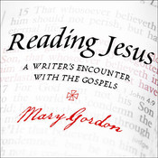 Reading Jesus: A Writers Encounter with the Gospels Audiobook, by Mary Gordon