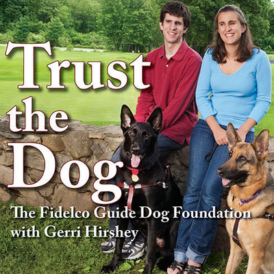 Trust the Dog: Rebuilding Lives Through Teamwork with Mans Best Friend Audiobook, by The Fidelco Guide Dog Foundation