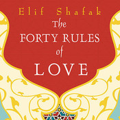 The Forty Rules of Love: A Novel of Rumi, by Elif Shafak