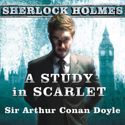 A Study in Scarlet: A Sherlock Holmes Novel Audiobook, by
