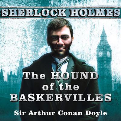 The Hound of the Baskervilles: A Sherlock Holmes Novel Audiobook, by Arthur Conan Doyle