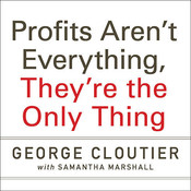 Profits Aren't Everything, They're the Only Thing: No-Nonsense Rules from the Ultimate Contrarian and Small Business Guru Audiobook, by George Cloutier