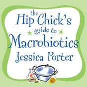 The Hip Chick's Guide to Macrobiotics: A Philosophy for Achieving a Radiant Mind and Fabulous Body Audiobook, by Jessica Porter