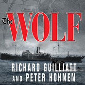 The Wolf: How One German Raider Terrorized the Allies in the Most Epic Voyage of WWI, by Richard Guilliatt, Peter Hohnen