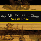 For All the Tea in China: How England Stole the Worlds Favorite Drink and Changed History, by Sarah Rose