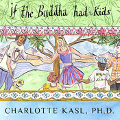 If the Buddha Had Kids: Raising Children to Create a More Peaceful World Audiobook, by Charlotte Kasl,