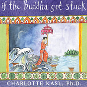If the Buddha Got Stuck: A Handbook for Change on a Spiritual Path Audiobook, by Charlotte Kasl,