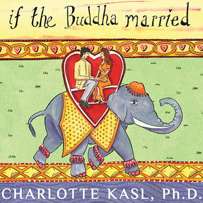 If the Buddha Married: Creating Enduring Relationships on a Spiritual Path Audiobook, by Charlotte Kasl