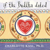 If the Buddha Dated: A Handbook for Finding Love on a Spiritual Path, by Charlotte Kasl,