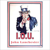 I. O. U.: Why Everyone Owes Everyone and No One Can Pay Audiobook, by John Lanchester