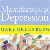 Manufacturing Depression: The Secret History of a Modern Disease Audiobook, by Gary Greenberg
