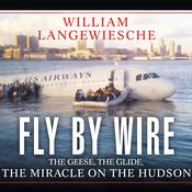 Fly by Wire: The Geese, the Glide, the Miracle on the Hudson Audiobook, by William Langewiesche