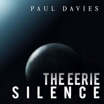 The Eerie Silence: Renewing Our Search for Alien Intelligence Audiobook, by Paul Davies
