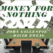 Money for Nothing: How the Failure of Corporate Boards Is Ruining American Business and Costing Us Trillions Audiobook, by John Gillespie, David Zweig