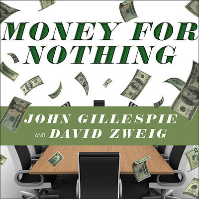 Money for Nothing: How the Failure of Corporate Boards Is Ruining American Business and Costing Us Trillions Audiobook, by John Gillespie