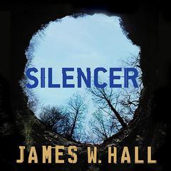Silencer: A Novel Audiobook, by James W. Hall