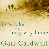 Let's Take the Long Way Home: A Memoir of Friendship Audiobook, by Gail Caldwell
