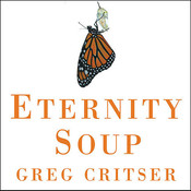 Eternity Soup: Inside the Quest to End Aging Audiobook, by Greg Critser