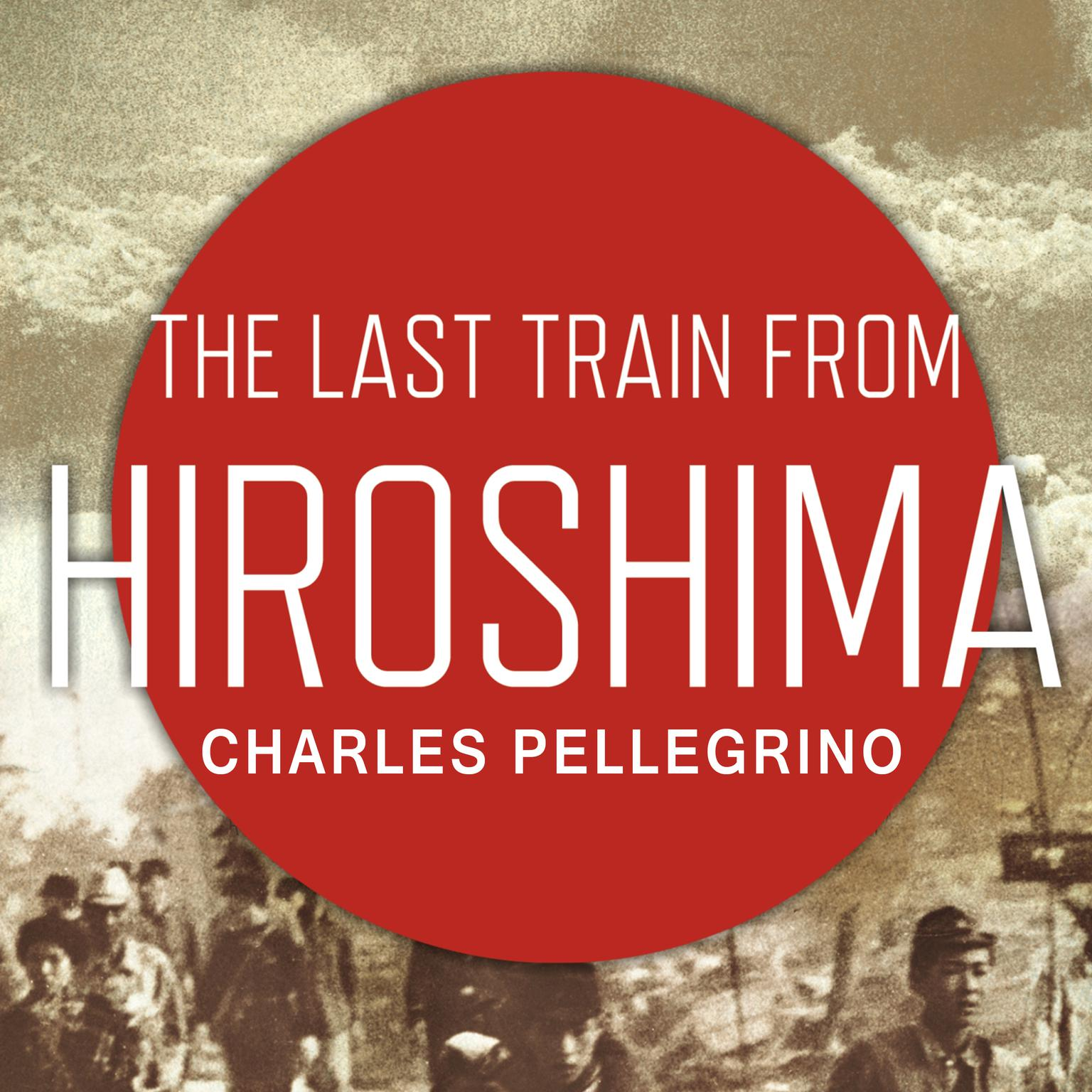 Printable The Last Train from Hiroshima: The Survivors Look Back Audiobook Cover Art