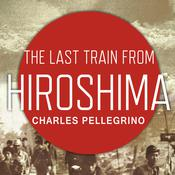 The Last Train from Hiroshima: The Survivors Look Back, by Charles Pellegrino