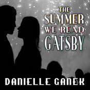 The Summer We Read Gatsby: A Novel, by Danielle Ganek