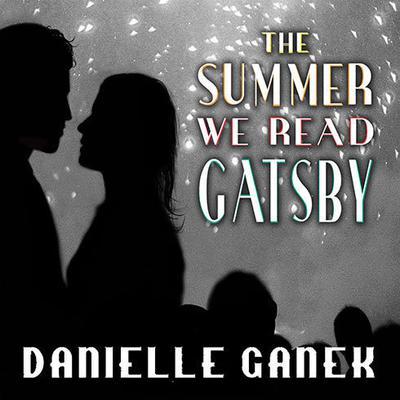 The Summer We Read Gatsby: A Novel Audiobook, by Danielle Ganek