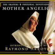 The Prayers and Personal Devotions of Mother Angelica, by Raymond Arroyo