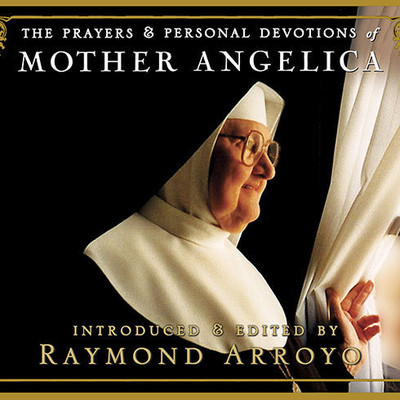 The Prayers and Personal Devotions of Mother Angelica Audiobook, by Raymond Arroyo