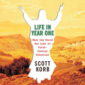 Life in Year One: What the World Was Like in First-Century Palestine Audiobook, by Scott Korb