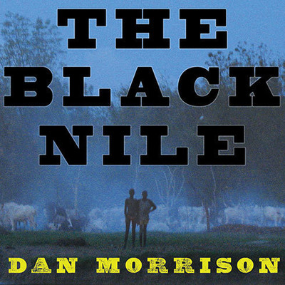 The Black Nile: One Mans Amazing Journey Through Peace and War on the Worlds Longest River Audiobook, by Dan Morrison