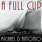A Full Cup: Sir Thomas Liptons Extraordinary Life and His Quest for the Americas Cup Audiobook, by Michael D'Antonio
