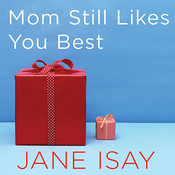 Mom Still Likes You Best: The Unfinished Business Between Siblings Audiobook, by Jane Isay