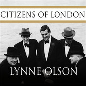 Citizens of London: The Americans Who Stood with Britain in Its Darkest, Finest Hour, by Lynne Olson